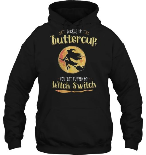 Halloween buckle up buttercup you just flipped my witch switch hoodie