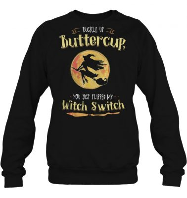 Halloween buckle up buttercup you just flipped my witch switch sweashirt