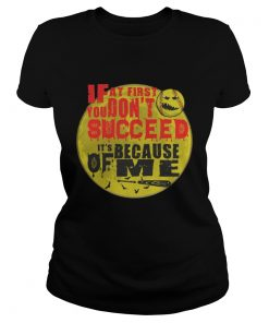 Ladies tee Baseball If at first you don't succeed It's because of me shirt