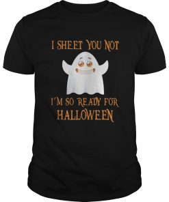 Guys I sheet you not I'm so ready for Halloween shirt