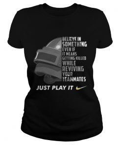 Ladies Tee Just play it PUBG Believe in something even if it means getting killed while reviving your teammates just play it
