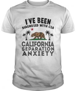 I've been diagnosed with CSA California separation anxiety T-shirt
