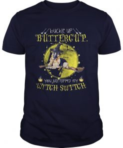 German Shepherd buckle up buttercup you just flipped my witch shirt