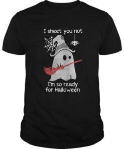 Guys I sheet you not I'm so ready for Halloween shirt