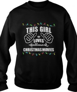 Sweater This girl loves Hallmark Christmas movies shirt