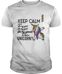 Guys Keep calm and oh my god is that a Unicorn shirt