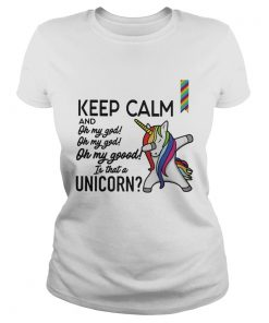 Ladies Tee Keep calm and oh my god is that a Unicorn shirt
