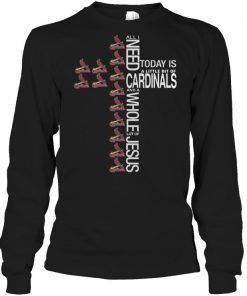All I need today is a little bit of Cardinals and a whole lot of Jesus cross shirt