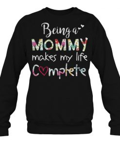 Being a mommy makes my life complete sweatshirt