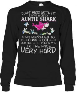 Don't mess with me I have a crazy Aunt Shark who happened to cuss a lot shirt