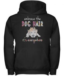Embrace the dog hair it's everywhere shirt