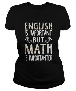 English is Important but Math is Importanter ladites tee