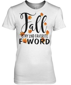 Fall is my 2nd favorite f word woman shirt