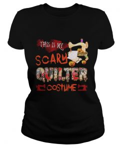 Halloween This is my scary quilter costume ladies tee