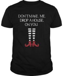 Halloween don't make me drop a house on you shirt