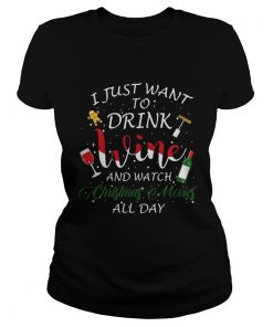 I just want to drink wine and watch Christmas movies all day ladies tee