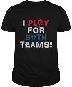 I play for both teams shirt
