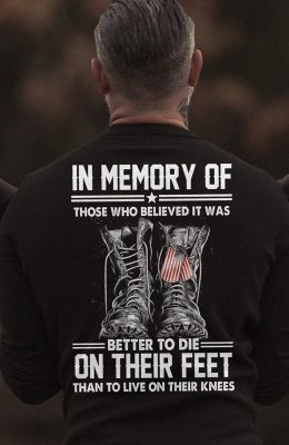 In memory of those who believed it was better to die on their feet shirt