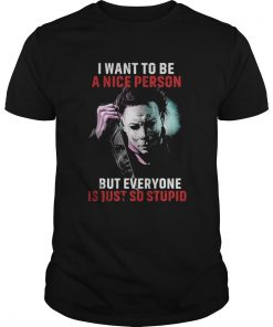Jason I want to be a nice person but everyone is just so stupid shirt