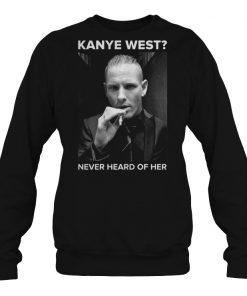 Kanye west Never heard of her sweatshirt