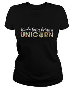 Kinda busy being a Unicorn ladies tee