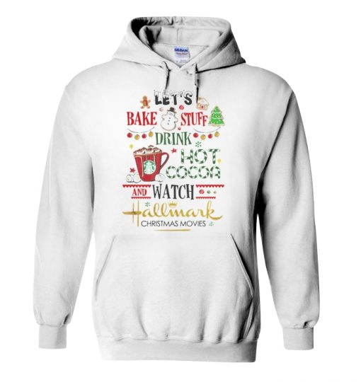 Let's bake stuff drink hot cocoa and watch hallmark christmas movies hoodie