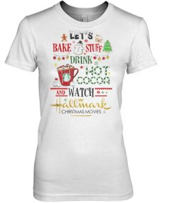 Let's bake stuff drink hot cocoa and watch hallmark christmas movies women shirt