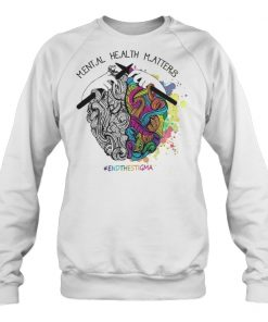 Mental health matters endthestigma sweatshirt