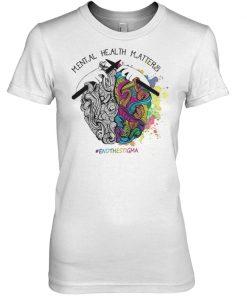 Mental health matters endthestigma women shirt
