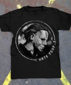 Michael Myers I hate people shirt