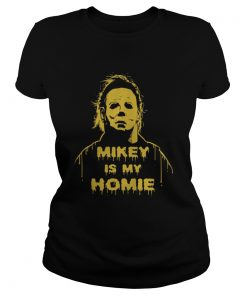 Michael Myers Mikey is my Homie ladies tee