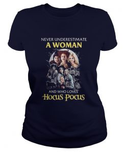 Never underestimate a woman and who loves Hocus Pocus ladies tee