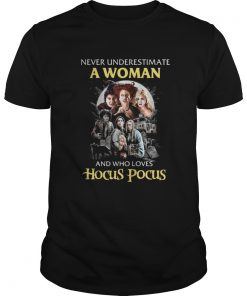 Never underestimate a woman and who loves Hocus Pocus shirt