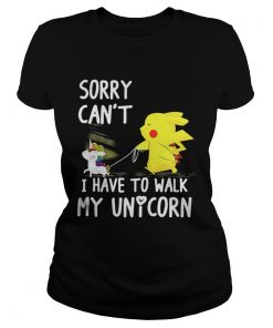 Pikachu sorry can't I have to walk my unicorn ladies tee