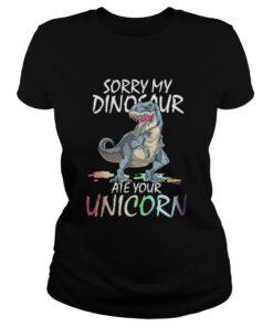 Sorry my Dinosaur ate your unicorn ladies tee