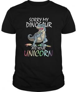 Sorry my Dinosaur ate your unicorn shirt