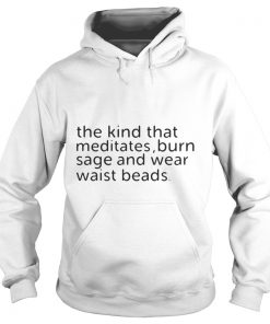 The kind that meditates burn sage and wear waist beads Hoodie