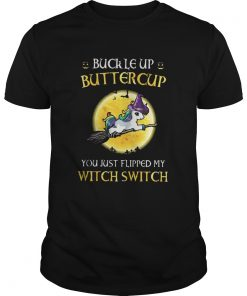 Unicorn buckle up buttercup you just flipped my witch switch shirt