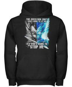Vegeta The question isn't who's going to let me it's who's going to stop me shirt