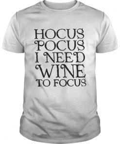 Guys Hocus Pocus I need wine to focus shirt