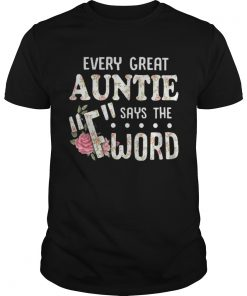 Guys Every great auntie says the F-word shirt