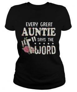 Ladies tee Guys Every great auntie says the F-word shirt