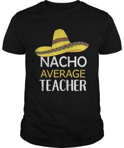Guys Nacho Average Teacher shirt