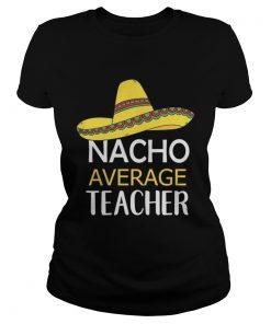 Ladies Tee Nacho Average Teacher shirt