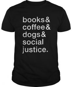 Buys Book and coffee and dog social justice shirt