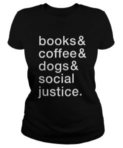 Ladies tee Book and coffee and dog social justice shirt