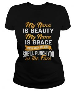 Ladiess tee My nana is beauty my nana is grace mess with me and she'll punch you shirt