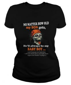 Ladies tee No matter how old my son gets he'll always be my baby boy shirt