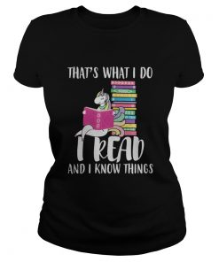Ladies tee Unicorn That's What I Do I Read And I Know Things Shirt