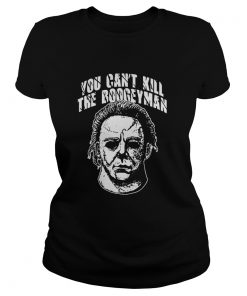 Ladies tee Michael Myers: You can't kill the Boogeyman shirt